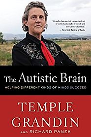 The Autistic Brain: Thinking Across the Spectrum by Temple Grandin and Richard Panek