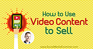 How to Use Video Content to Sell : Social Media Examiner