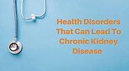 Health Disorders That Can Lead To Chronic Kidney Disease
