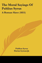 The Moral Sayings of Publius Syrus: A Roman Slave (1855): Publius Syrus, Darius Lyman Jr: 9781437166248: Amazon.com: ...
