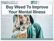Buy Weed To Improve Your Mental Illness