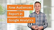Setting up and using the new Audiences report in Google Analytics