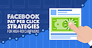Facebook Advertising Strategies: 12 Facebook Pay Per Click Ideas for High-ROI Campaigns