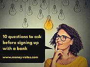 Ten questions to ask before signing up with a bank