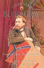 Lone Star Blue and Gray: Essays on Texas in the Civil War - (Listing Multiple Pages). The Portal to Texas History