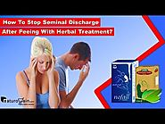 How to Stop Seminal Discharge after Peeing with Herbal Treatment?