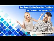 Can Erectile Dysfunction Problem Be Cured at an Age of 50?