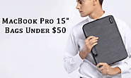 Best MacBook Pro 15-Inch Bags Under $50