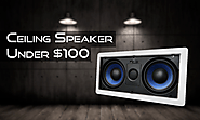 Best Ceiling Speakers Under $100