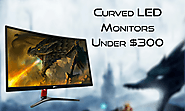Best Curved LED Monitors Under $300