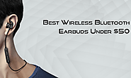 Best Wireless Bluetooth Earbuds Under $50