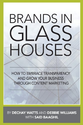Brands in Glass Houses: How to Embrace Transparency and Grow Your Business Through Content Marketing: Dechay Watts, D...