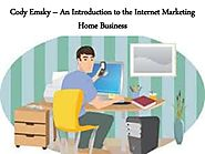 Cody Emsky – An Introduction to the Internet Marketing Home Business
