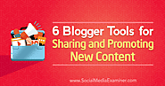 6 Blogger Tools for Sharing and Promoting New Content : Social Media Examiner