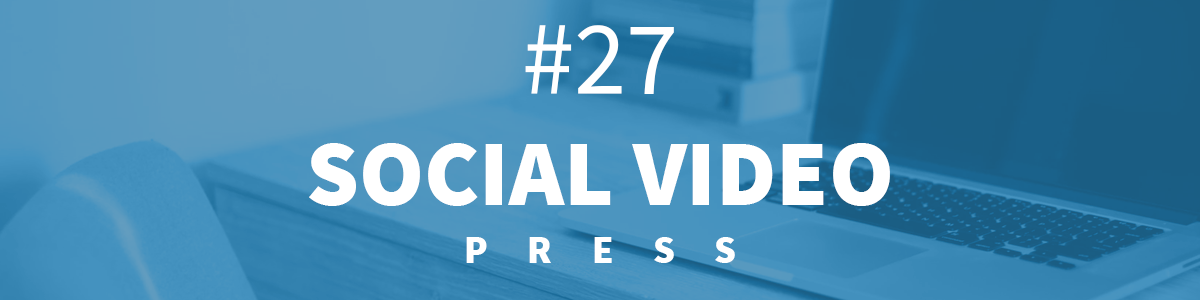 Headline for #27 SocialVideo Press [5-11.02.2018]