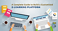 A Complete Guide to Build a Customized E-learning Platform