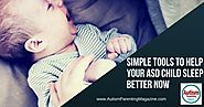 Simple Tools to Help Your ASD Child Sleep Better Now - Autism Parenting Magazine
