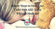 Simple Ways to Help Your Child with ASD Sleep Without Medicine - Autism Parenting Magazine