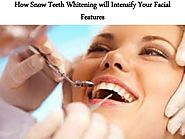 How Snow Teeth Whitening will Intensify Your Facial Features