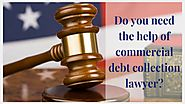Do you need the help of commercial debt collection lawyer?