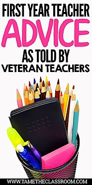 First Year Teacher Advice as Told By Veteran Teachers | Tame the Classroom