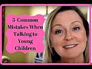 5 Common Mistakes when talking with Preschool Children