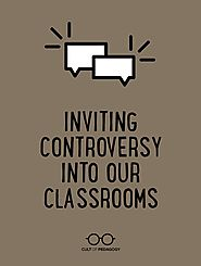 Inviting Controversy Into Our Classrooms | Teacher, Teaching techniques and School