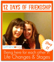 Day 11 of 12 Days of Friendship | Be there through Life Changes and Stages | The New Girlfriendology | Be a Better Fr...