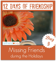 Day 9 of 12 Days of Friendship - Missing Friends at the Holidays | The New Girlfriendology | Be a Better Friend | Ins...