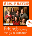 Days of Friendship | Gift of Girlfriends & Having Things in Common, girlfriend group | The New Girlfriendology | Be a...