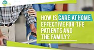 How is Care at home effective for the patients and the family?
