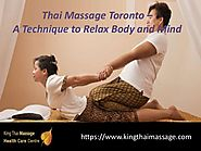 Best Thai Massage Toronto from King thai massage Health Care Center, Ontario, Toronto, Canada