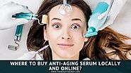 Where To Buy Anti-Aging Serum Locally And Online?