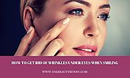 How To Get Rid Of Wrinkles Under Eyes When Smiling