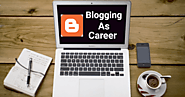 BLOGGING AS CAREER 10 THINGS TO DO (with pictures) - BEST BUSINESS IDEAS