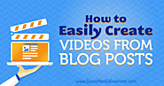 How to Easily Create Videos From Blog Posts : Social Media Examiner