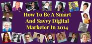 19 Pros Share How To Be A Smart And Savvy Digital Marketer In 2014