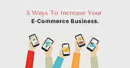 5 Ways To Increase Your E-Commerce Business. - SEO Advanced Techniques
