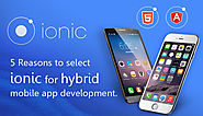 5 Reasons to select Ionic for hybrid mobile app development