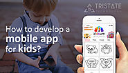 How to Develop a Mobile App for Kids?