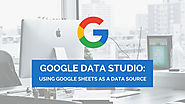 Google Data Studio: Using Google Sheets as a Data Source | Distilled