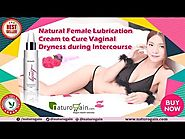 Natural Female Lubrication Cream to Cure Vaginal Dryness during Intercourse