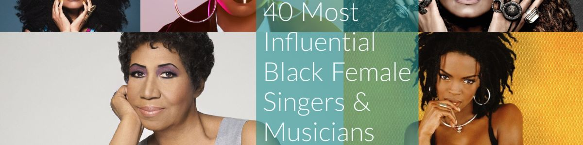 Headline for 40 Most Influential Black Female Singers / Musicians
