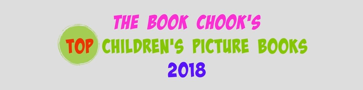 Headline for The Book Chook's Top Children's Picture Books 2018