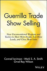 Guerrilla Trade Show Selling: New Unconventional Weapons and Tactics to Meet More People, Get More Leads, and Close M...