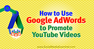 How to Use Google AdWords to Promote YouTube Videos : Social Media Examiner