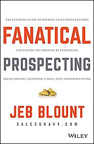 Fanatical Prospecting: The Ultimate Guide to Opening Sales Conversations and Filling the Pipeline by Leveraging Socia...