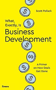 What, Exactly, Is Business Development?: A Primer on Getting Deals Done