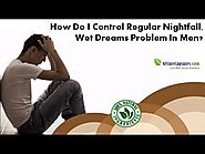 How do I Control Regular Nightfall, Wet Dreams Problem in Men?