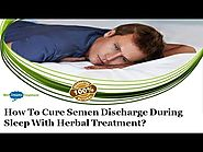 How to Cure Semen Discharge during Sleep with Herbal Treatment?